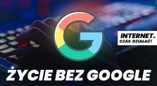 #5 - Życie bez Google by internet_czas_dzialac